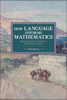 How Language Informs Mathematics: Bridging Hegelian Dialectics and Marxian Models