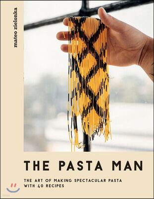 The Pasta Man: The Art of Making Spectacular Pasta - With 40 Recipes