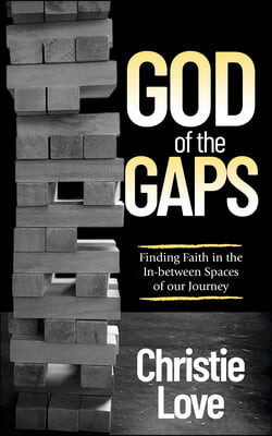 God of the Gaps: Finding Faith in the In-Between Spaces of Our Journey