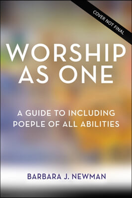 Worship as One: A Guide to Including People of All Abilities