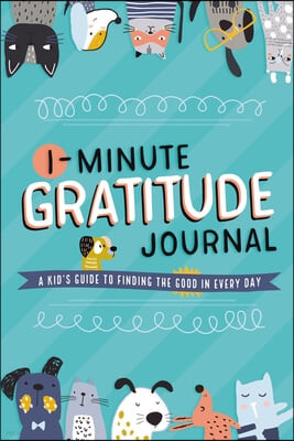 1-Minute Gratitude Journal: A Kid's Guide to Finding the Good in Every Day