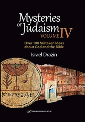 Mysteries of Judaism IV: Over 100 Mistaken Ideas about God and the Bible