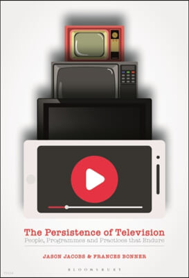 The Persistence of Television: People, Programmes and Practices That Endure