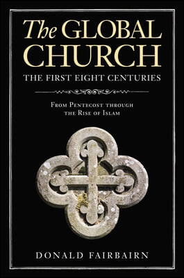 The Global Church---The First Eight Centuries: From Pentecost Through the Rise of Islam