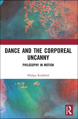 Dance and the Corporeal Uncanny: Philosophy in Motion