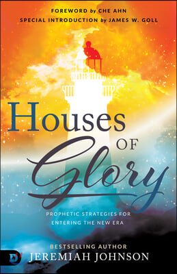 Houses of Glory: Prophetic Strategies for Entering the New Era
