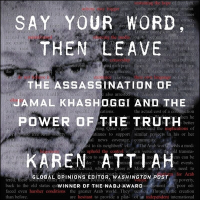 Say Your Word, Then Leave Lib/E: The Assassination of Jamal Khashoggi and the Power of the Truth