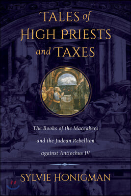 Tales of High Priests and Taxes, 56: The Books of the Maccabees and the Judean Rebellion Against Antiochos IV