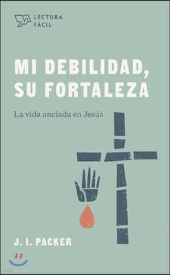 Mi Debilidad, Su Fortaleza: La Vida Anclada En Jesus