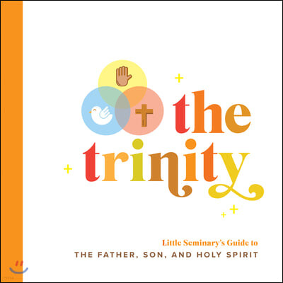 The Trinity: Little Seminary's Guide to the Father, Son, and Holy Spirit