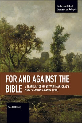 For and Against the Bible: A Translation of Sylvain Marechal's Pour Et Contre La Bible (1801)