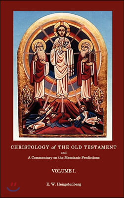 Christologyof the Old Testament and a Commentary on the Messianic Predictions Volume I.