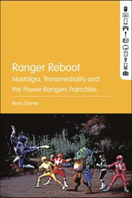 Ranger Reboot: Nostalgia, Transmediality and the Power Rangers Franchise