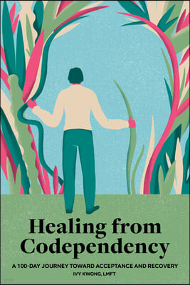 Healing from Codependency: A 100-Day Journey Toward Acceptance and Recovery