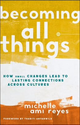 Becoming All Things: How Small Changes Lead to Lasting Connections Across Cultures