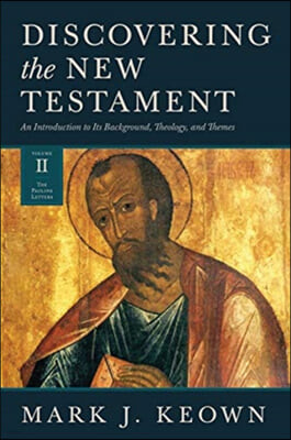 Discovering the New Testament: An Introduction to Its Background, Theology, and Themes (Volume II: The Pauline Letters)