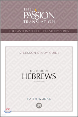The Book of Hebrews: 12 Lesson Bible Study Guide