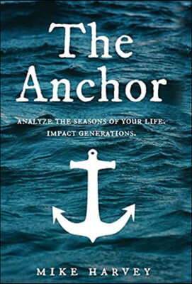The Anchor: Analyze the seasons of your life. Impact generations.
