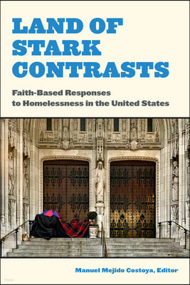 Land of Stark Contrasts: Faith-Based Responses to Homelessness in the United States