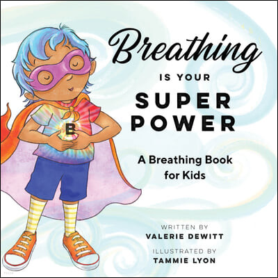 Breathing Is Your Superpower: A Breathing Book for Kids