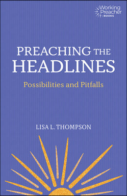 Preaching the Headlines: The Possibilities and Pitfalls of Addressing the Times