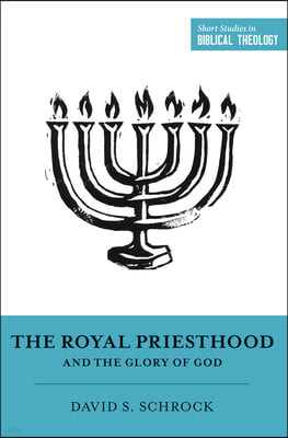 The Royal Priesthood and the Glory of God
