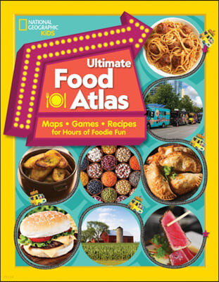 Ultimate Food Atlas: Maps, Games, Recipes, and More for Hours of Delicious Fun