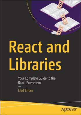 React and Libraries: Your Complete Guide to the React Ecosystem