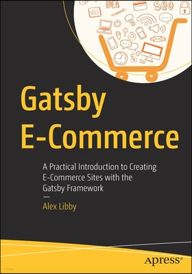 Gatsby E-Commerce: A Practical Introduction to Creating E-Commerce Sites with the Gatsby Framework