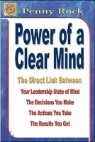 Power of a Clear Mind: The Direct Link Between Your Leadership State of Mind, the Decisions You Make, the Actions You Take, the Results You G