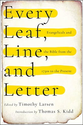 Every Leaf, Line, and Letter: Evangelicals and the Bible from the 1730s to the Present