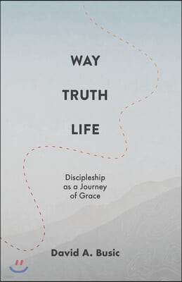 Way, Truth, Life: Discipleship as a Journey of Grace
