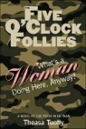 The Five O'Clock Follies: What's a Woman Doing Here, Anyway?