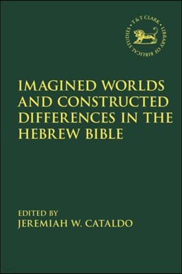 Imagined Worlds and Constructed Differences in the Hebrew Bible