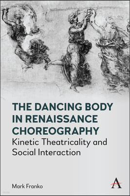 The Dancing Body in Renaissance Choreography: Kinetic Theatricality and Social Interaction