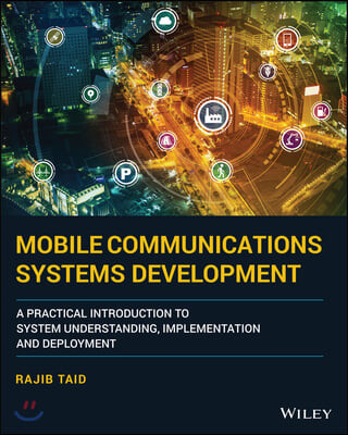 Mobile Communications Systems Development: A Practical Introduction to System Understanding, Implementation and Deployment