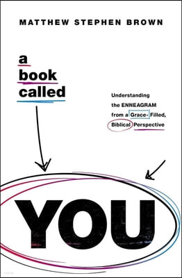 A Book Called You: Understanding the Enneagram from a Grace-Filled, Biblical Perspective