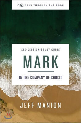 Mark Study Guide: In the Company of Christ