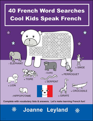 40 French Word Searches Cool Kids Speak French: Complete with vocabulary lists & answers. Let's make learning French fun!