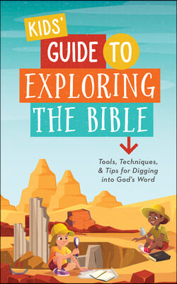 Kids' Guide to Exploring the Bible: Tools, Techniques, and Tips for Digging Into God's Word