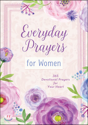 Everyday Prayers for Women: 365 Devotional Prayers for Your Heart
