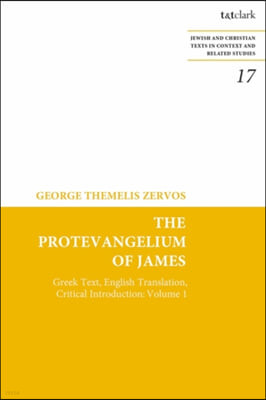 The Protevangelium of James: Greek Text, English Translation, Critical Introduction: Volume 1
