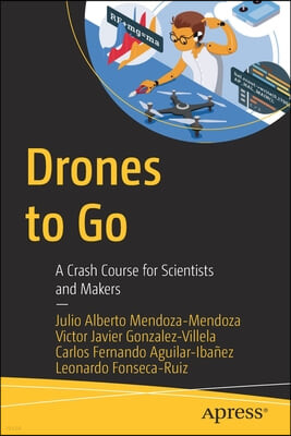 Drones to Go: A Crash Course for Scientists and Makers