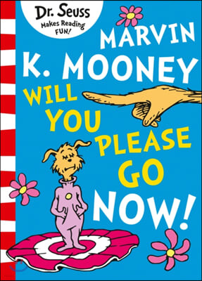 Dr. Seuss Readers : Marvin K. Mooney Will You Please Go Now!