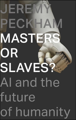 Masters or Slaves?: AI and the Future of Humanity