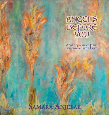 Angels Before You: A Tale of a Great Flame following a Little Light