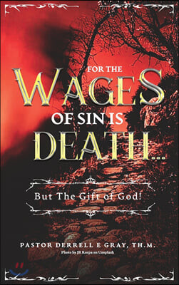 """""""For The Wages of Sin is Death..."""": ...But The Gift of God!"""""""