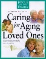 Complete Guide to Caring for Aging Loved Ones: A Lifeline for Those Navigating the Practical, Emotio