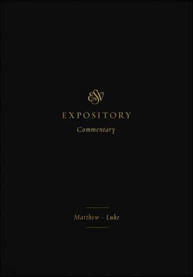 ESV Expository Commentary: Matthew-Luke