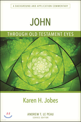 John Through Old Testament Eyes: A Background and Application Commentary